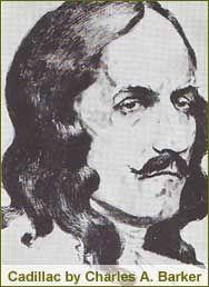 Antoine Laumet de La Mothe, sieur de Cadillac - a French explorer - In 1701, he founded Fort Pontchartrain du Détroit, the beginnings of modern Detroit, which he commanded until 1710.