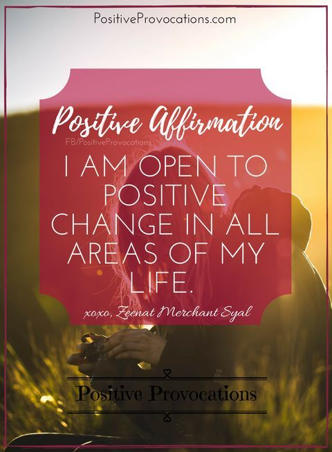 I am open to positive change in all areas of my life.