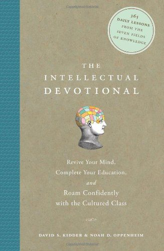 The Intellectual Devotional: Revive Your Mind, Complete Your Education, and Roam Confidently with the Cultured Class:David S. Kidder, Noah D. Oppenheim:9781594865138:Books