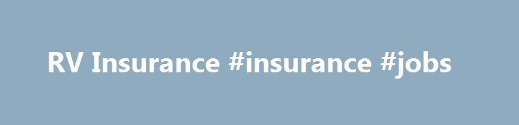 RV Insurance #insurance #jobs http://insurances.remmont.com/rv-insurance-insurance-jobs/  #rv insurance # RV Insurance SERVICE CONTRACTS A service agreement allows you to protect the investment that you have made in your RV or travel trailer by extending the length of covered service and repairs beyond the warranty of the original manufacturer. Service agreements can be transferred, cancelled, or renewed. The Platinum service agreement offersRead MoreThe post RV Insurance #insurance #jobs…