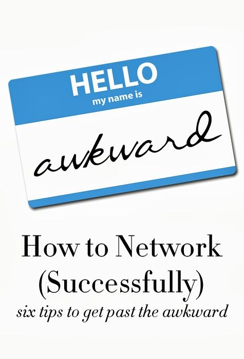 How to Network (Successfully) good reminder for those awkward moments during contact work.