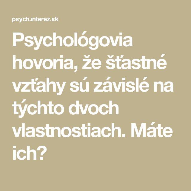 Psychológovia hovoria, že šťastné vzťahy sú závislé na týchto dvoch vlastnostiach. Máte ich?