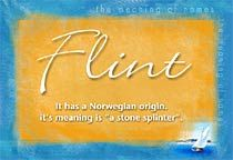Flint Name Meaning - Flint name Origin, Name Flint, Meaning of the name Flint, Baby Name Flint, meaning and origin of Flint, Flint name meaning, meaning of Flint ecard, information about Flint name, baby boy name Flint, name Flint printable card - Greetings Forever