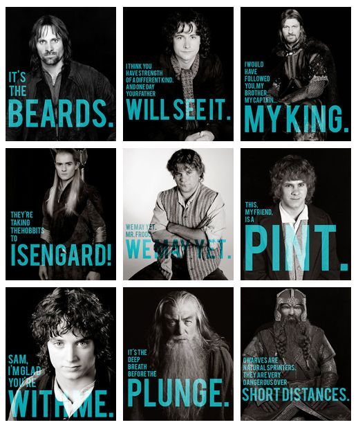 Favorite Lines <3 Especially Pippin's, Boromir's, Gandalf's, Merry's and Gimli's. (Wait, that's almost all of them...heehee! ;P)