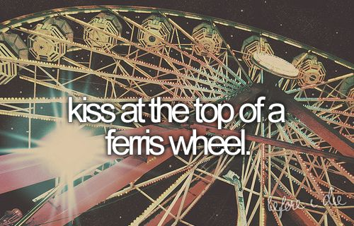 Bucket list: Kiss at the top of a ferris wheel