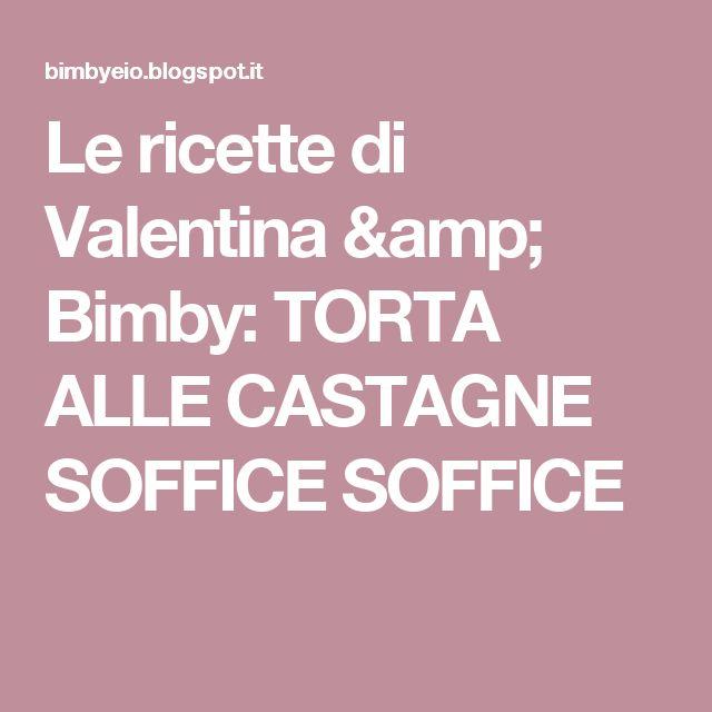 Le ricette di Valentina & Bimby: TORTA ALLE CASTAGNE SOFFICE SOFFICE