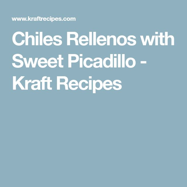 Chiles Rellenos with Sweet Picadillo - Kraft Recipes