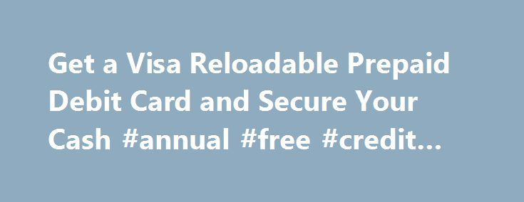 Get a Visa Reloadable Prepaid Debit Card and Secure Your Cash #annual #free #credit #reports http://credit-loan.remmont.com/get-a-visa-reloadable-prepaid-debit-card-and-secure-your-cash-annual-free-credit-reports/  #reloadable credit cards # Prepaid Reloadable Debit Card The SDCCU Cash Card is a prepaid reloadable debit card that makes it easy to access your cash. Simply load your initial funds onto the reloadable prepaid Visa card at any SDCCU branch, then use the SDCCU Cash Card like you…
