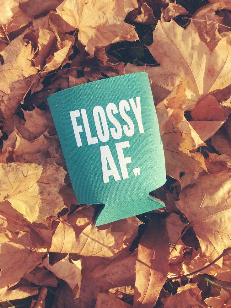 FLOSSY af dental KOOZIE for every dental babe.