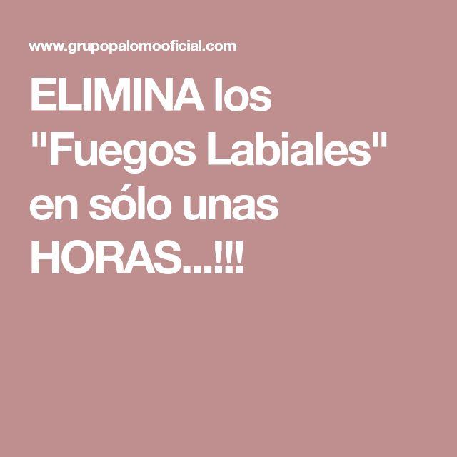 """ELIMINA los """"Fuegos Labiales"""" en sólo unas HORAS...!!!"""