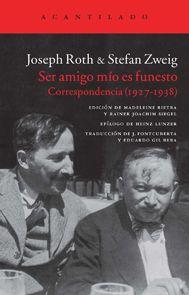 """""""Ser amigo mío es funesto: Correspondencia (1927-1938)"""" de Joseph Roth, Stefan Zweig. «Alemania está muerta. Para nosotros, está muerta ». Así se dirige Joseph Roth a su amigo Stefan Zweig, con quien mantuvo una singular y reveladora correspondencia que les permitió compartir intereses literarios, afinidades intelectuales. Roth supo ver desde el principio el destino que le esperaba con el nacionalsocialismo y se exilió, mientras que Zweig intentó transigir. Signatura: 82-6 ROT ser 20/4/2015"""