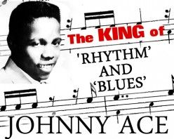 The King of Rhythm and Blues Johnny Ace  http://mentalitch.com/the-king-of-rhythm-and-blues-johnny-ace/