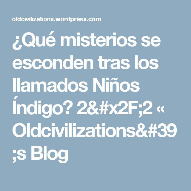 ¿Qué misterios se esconden tras los llamados Niños Índigo? 2/2 « Oldcivilizations's Blog