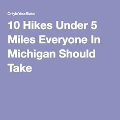 10 Hikes Under 5 Miles Everyone In Michigan Should Take