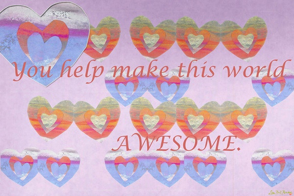 You help make this world AWESOME