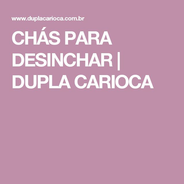 CHÁS PARA DESINCHAR | DUPLA CARIOCA