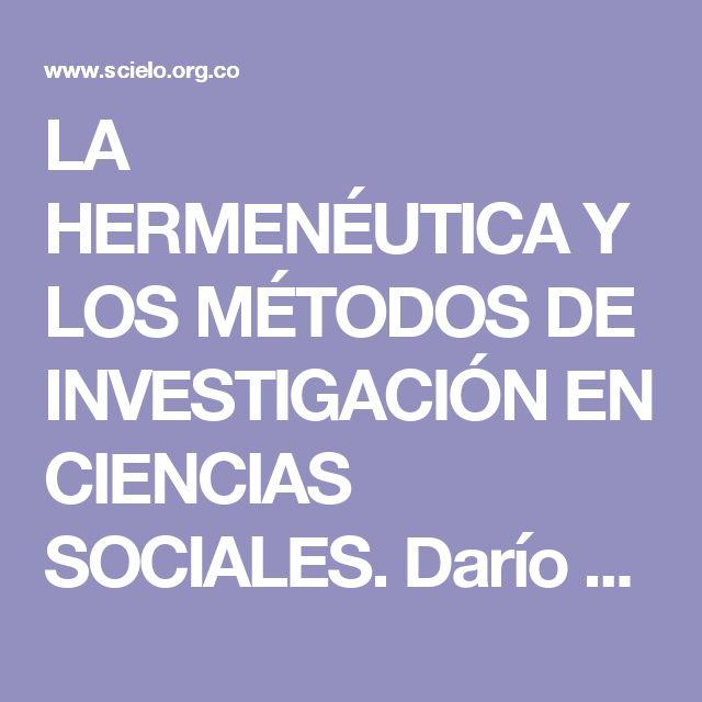 LA HERMENÉUTICA Y LOS MÉTODOS DE INVESTIGACIÓN EN CIENCIAS SOCIALES. Darío Ángel…