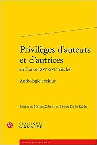 Privilèges d'auteurs et d'autrices en France (XVIe-XVIIe siècles) : Anthologie critique - Anonyme