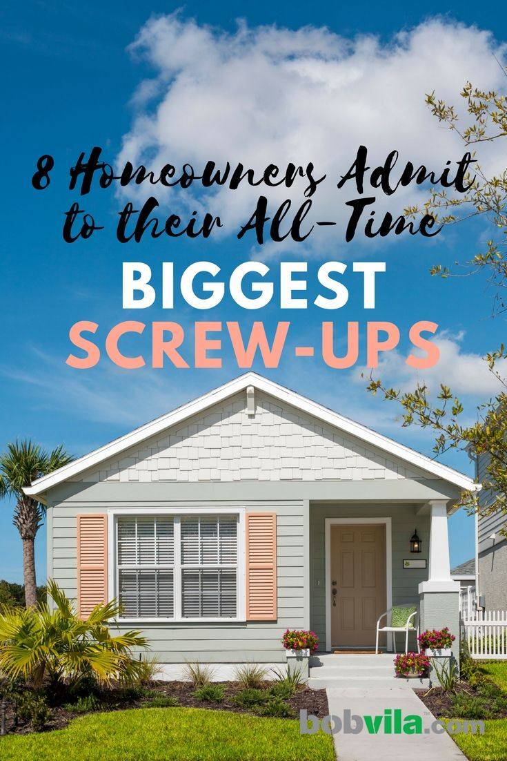 8 Homeowners Admit To Their All Time Biggest Screw Ups Starter