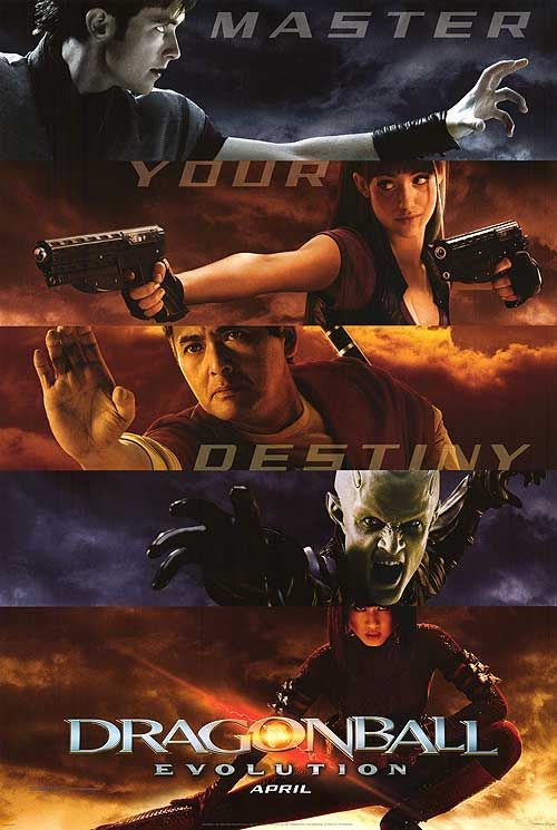 Dragonball: Evolution (2009) Dragonball Evolution (original title)   PG  -  The young warrior Son Goku sets out on a quest, racing against time and the vengeful King Piccolo, to collect a set of seven magical orbs that will grant their wielder unlimited power.  -    Director: James Wong  -   Writers: Ben Ramsey (screenplay), Akira Toriyama (novel)  -    Stars: Justin Chatwin, James Marsters, Yun-Fat Chow  -    ACTION / ADVENTURE / FANTASY