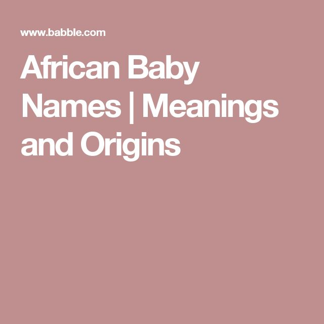 African Baby Names | Meanings and Origins