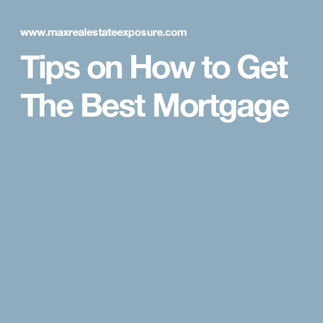 Tips on How to Get The Best Mortgage