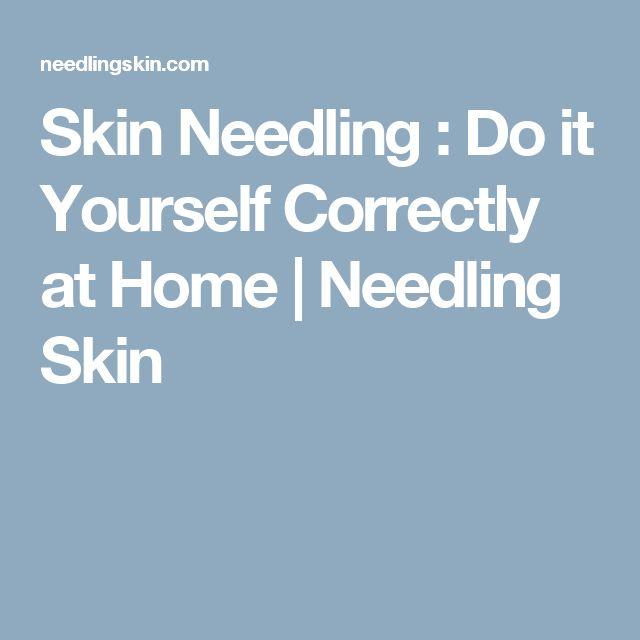 Skin Needling : Do it Yourself Correctly at Home   Needling Skin