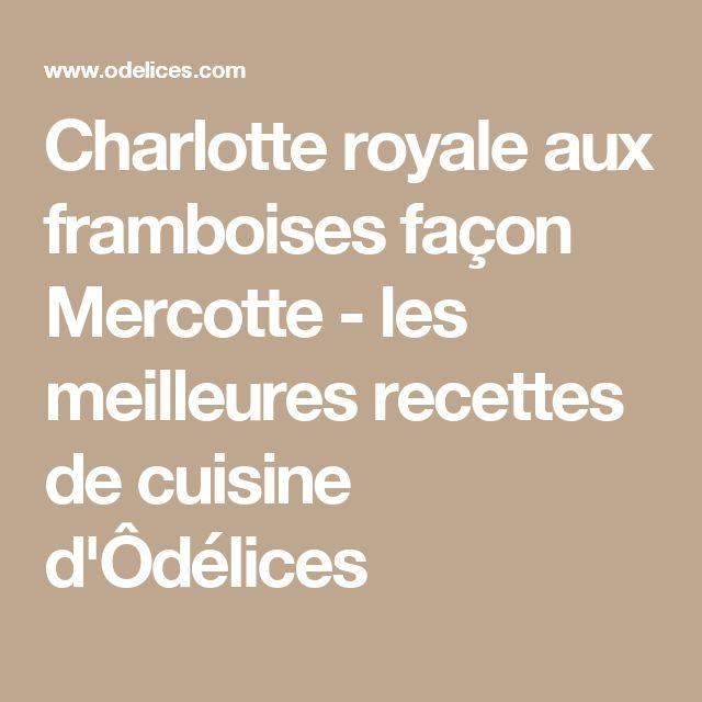 Charlotte royale aux framboises façon Mercotte - les meilleures recettes de cuisine d'Ôdélices