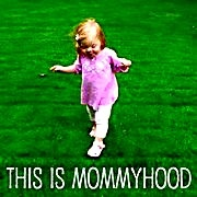 """The This Is Mommyhood blog: """"A mama to a toddler who's like a hummingbird on crack..."""" by a """"30 something stay at home mom and unconventional military wife."""""""