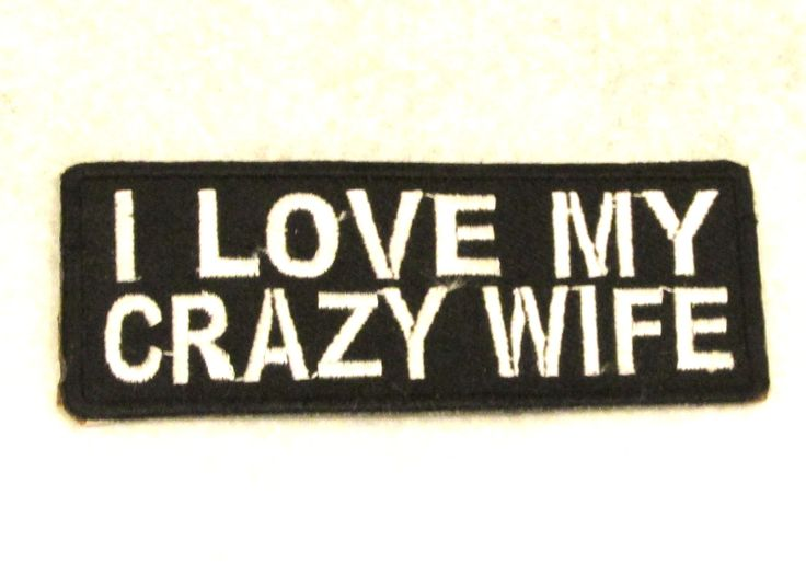 I LOVE MY CRAZY WIFE Small Badge Patch for Biker Vest SB715. Embroidered patches for jacket vest or shirt. High quality stitching. Sealed back to easily sew patches on jacket, vest or shirt.