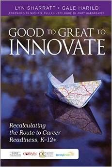 Good to great to innovate: Recalculating the route to career readiness, K-12+. (2015). by Lyn Sharratt, Gale Harild