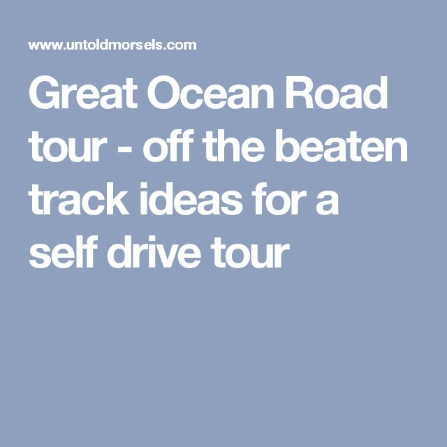 Great Ocean Road tour - off the beaten track ideas for a self drive tour