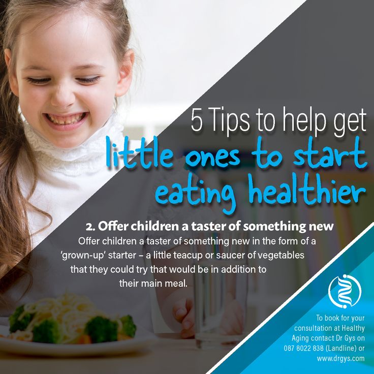 5 tips to help get little ones to start eating healthier 2. Offer children a taster of something new Offer children a taster of something new in the form of a 'grown-up' starter – a little teacup or saucer of vegetables that they could try that would be in addition to their main meal. #Children #HealthEating #DrGys