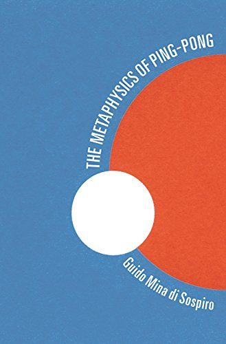 The #Metaphysics of #Ping-Pong: Table Tennis as a Journey of Self-Discovery by Guido Mina di Sospiro (September 2015)
