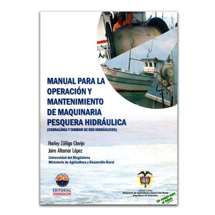 Manual para la operación y mantenimiento de maquinaria pesquera hidráulica – Harley Zúñiga Clavijo y Jairo Altamar López – Editorial Unimagdalena www.librosyeditores.com Editores y distribuidores.
