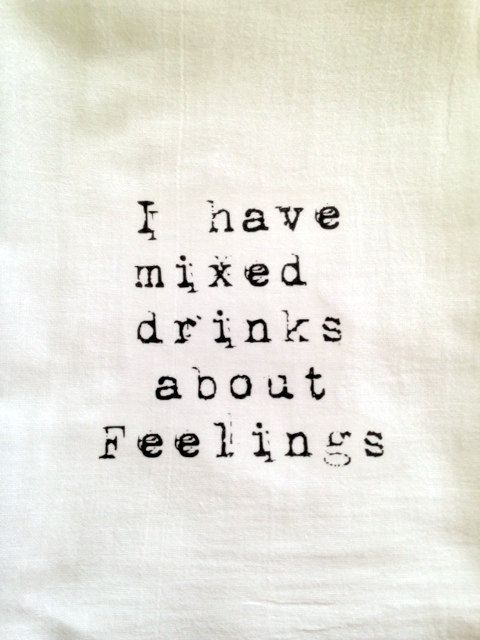I have mixed drinks about feelings Kitchen Towel, Tea Towel, Flour Sack Towel on Etsy, $8.50