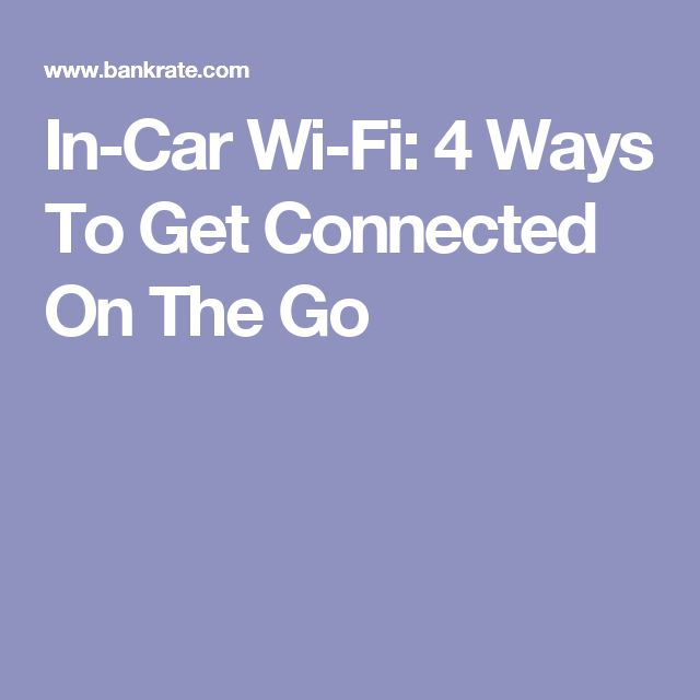 In-Car Wi-Fi: 4 Ways To Get Connected On The Go