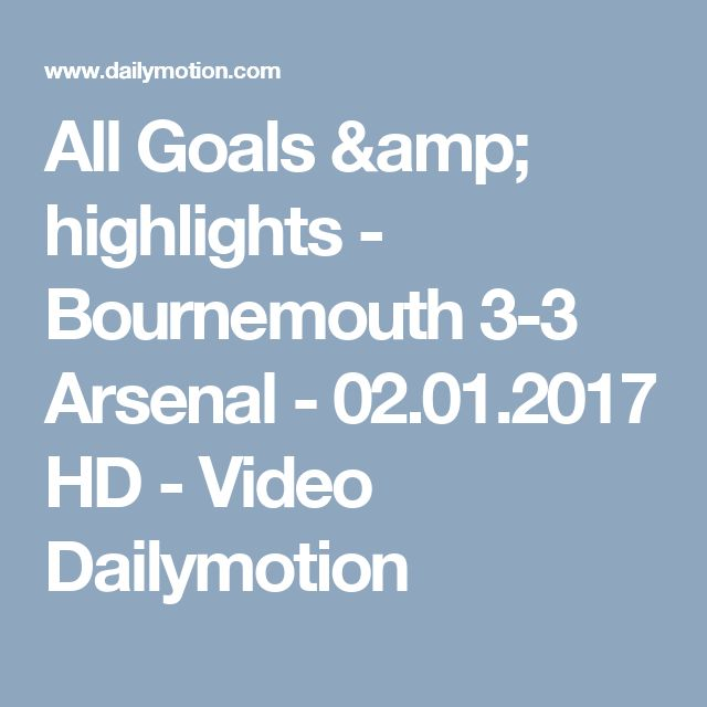 All Goals & highlights - Bournemouth 3-3 Arsenal - 02.01.2017 HD - Video Dailymotion