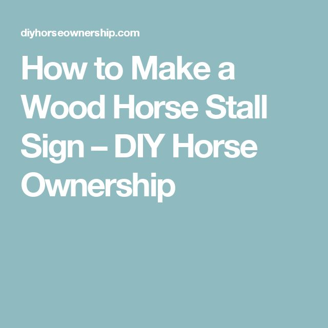 How to Make a Wood Horse Stall Sign – DIY Horse Ownership
