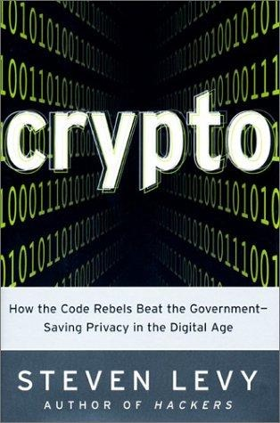 Crypto: How the Code Rebels Beat the Government--Saving Privacy in the Digital Age by Steven Levy