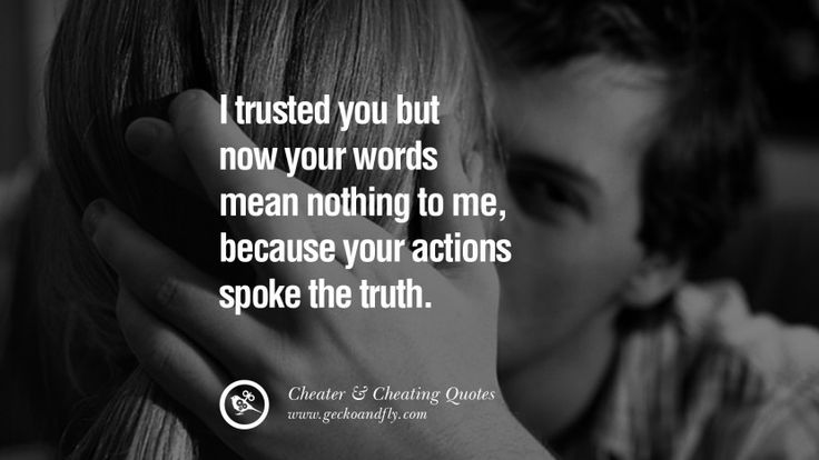 I trusted you but now your words mean nothing to me, because your actions spoke the truth. 60 Quotes On Cheating Boyfriend And Lying Husband