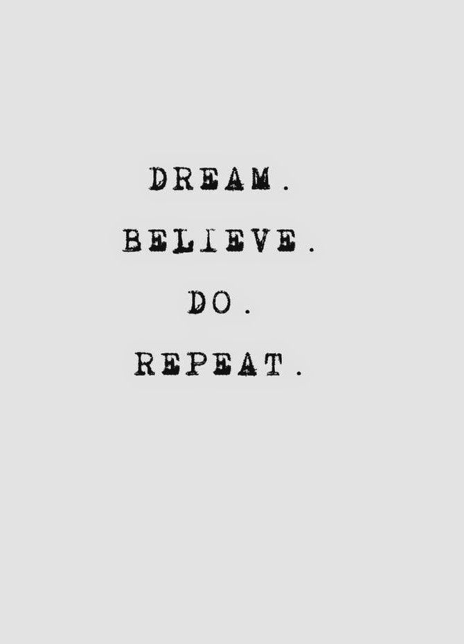 Dream. Believe. Do. Repeat. Amazing how such simple words can be so motivational and inspirational! Quotes to live by