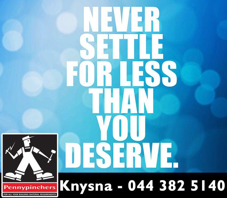 Never settle for less than you deserve. #motivationals #Pennypinchers
