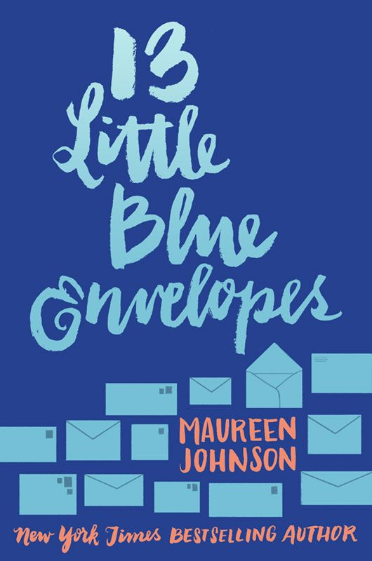 13 LITTLE BLUE ENVELOPES by Maureen Johnson - on sale May 3, 2016