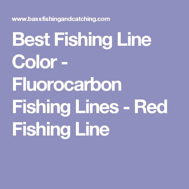Best Fishing Line Color - Fluorocarbon Fishing Lines - Red Fishing Line