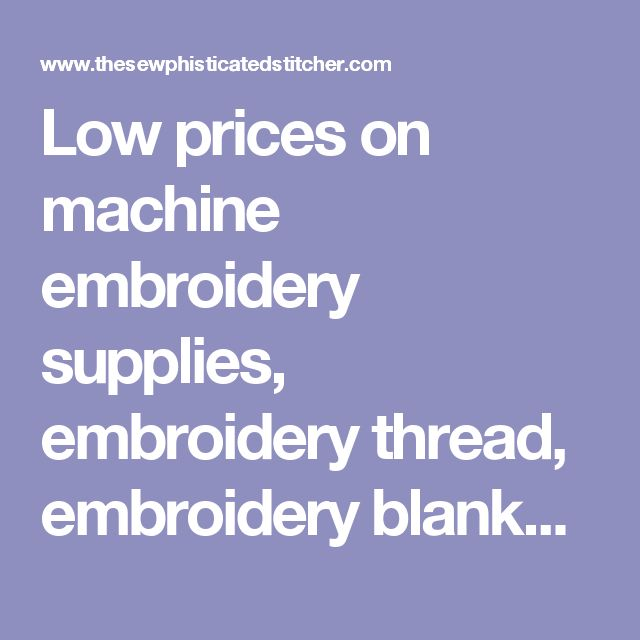 Low prices on machine embroidery supplies, embroidery thread, embroidery blanks and designs.