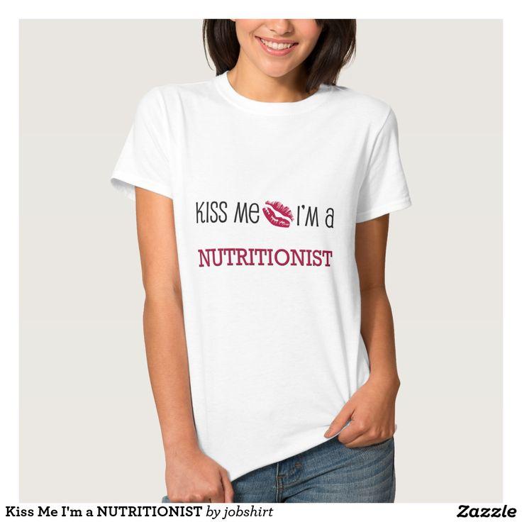 Kiss Me I'm a NUTRITIONIST Tee Shirt