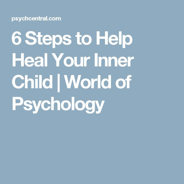 6 Steps to Help Heal Your Inner Child | World of Psychology