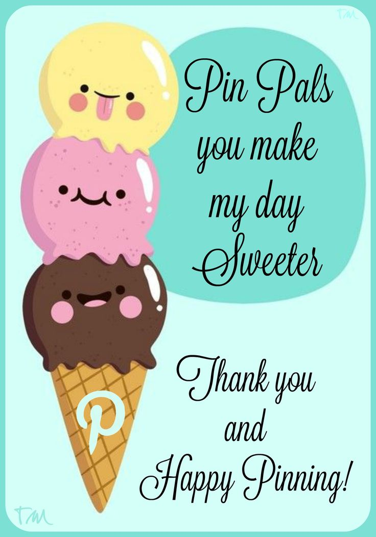 Pin Pals you make my day Sweeter ♥ Tam ♥