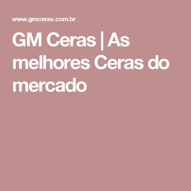 GM Ceras | As melhores Ceras do mercado